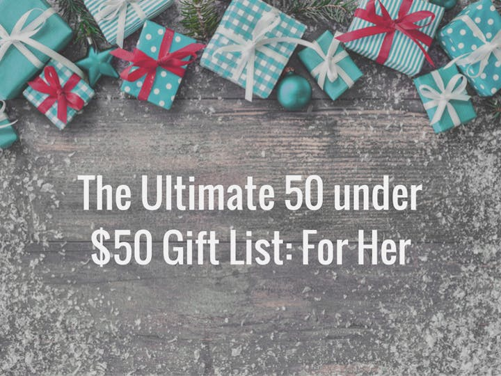 The Ultimate Gift Guide Under $50: For Her